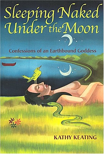 Sleeping Naked under the Moon : Confessions: Kathy Keating
