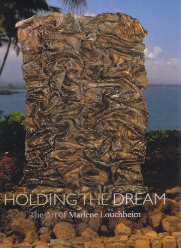 Holding the Dream: The Art of Marlene Louchheim: Wagner, Laurie