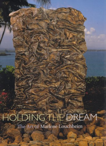Holding the Dream: The Art of Marlene Louchheim: Wagner, Laurie