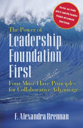 The Power Of Leadership Foundation First: Four Must-Have Principles for Collaborative Advantage