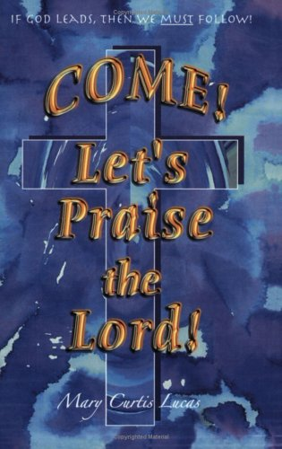 Come! Let's Praise the Lord: Mary Curtis Lucas