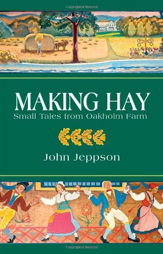 Making Hay: Tales from Oakholm, A Farm in Massachusetts [Brookfield]: Jeppson, John