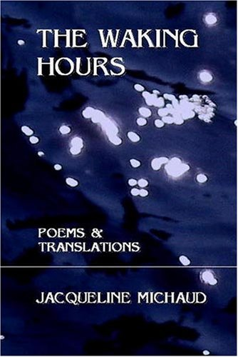 The Waking Hours: Poems & Translations: Jacqueline Michaud