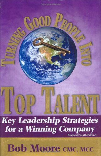 9780975562338: Turning Good People Into Top Talent: Key Leadership Strategies for a Winning Company, Revised Fourth Edition
