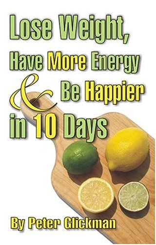 9780975572207: Lose Weight, Have More Energy & Be Happier in 10 Days