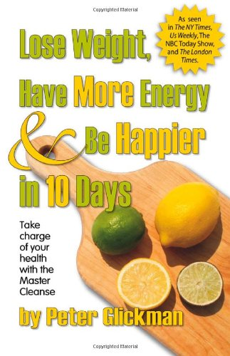 9780975572221: Lose Weight, Have More Energy & Be Happier in 10 Days: Take charge of your health with the Master Cleanse