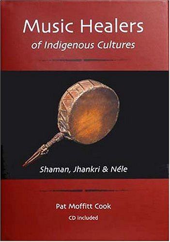 Musical Healers of Indigenous Cultures: Shaman Jhankri: Cook, Pat Moffitt