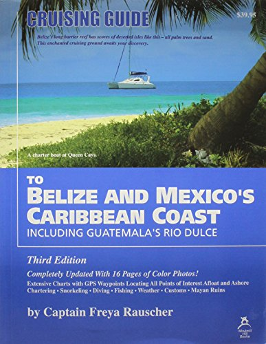 Cruising Guide to Belize and Mexico's Caribbean Coast, Including Guatemala's Rio Dulce: ...