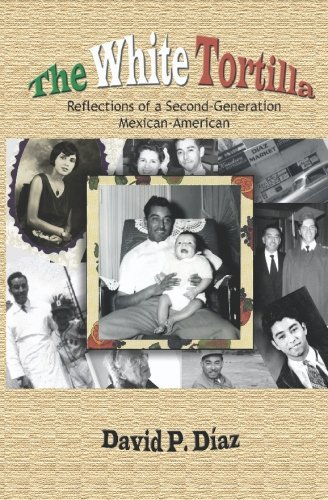 The White Tortilla - Reflections of a Second Generation Mexican-American revised w reading guide: ...