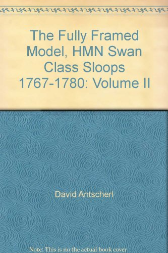9780975577233: The Fully Framed Model, HMN Swan Class Sloops 1767-1780: Volume II