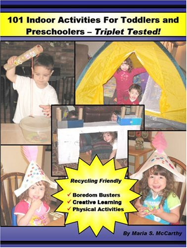 101 Indoor Activities for Toddlers and Preschoolers: Triplet Tested!: Maria S. McCarthy