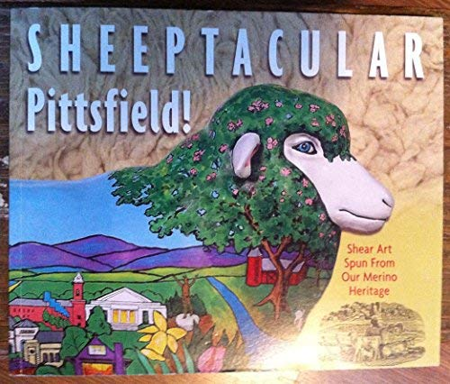 9780975586402: Sheeptacular Pittsfield!: Shear Art Spun from Our Merino Heritage