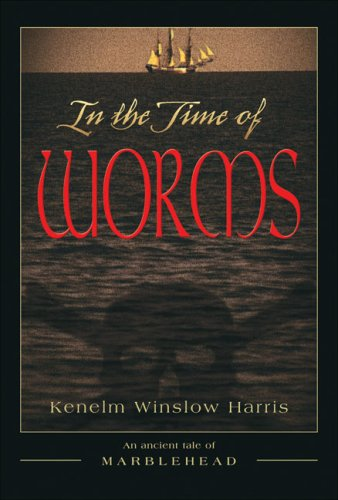 IN THE TIME OF WORMS. An Ancient Tale Of Marblehead.: Harris, Kenelm Winslow.