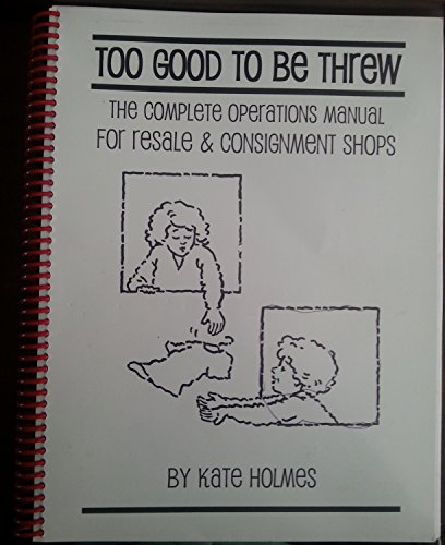 Too Good to be Threw : The Complete Operations Manual for Resale and Consignment Shops: Kate Holmes