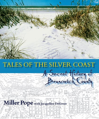 Tales of the Silver Coast: A Secret History of North Carolina's Brunswick County: Pope, Miller