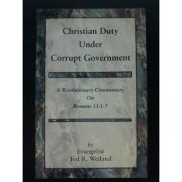 9780975594346: Christian Duty Under Corrupt Government: A Revolutionary Commentary on Romans 13:1-7