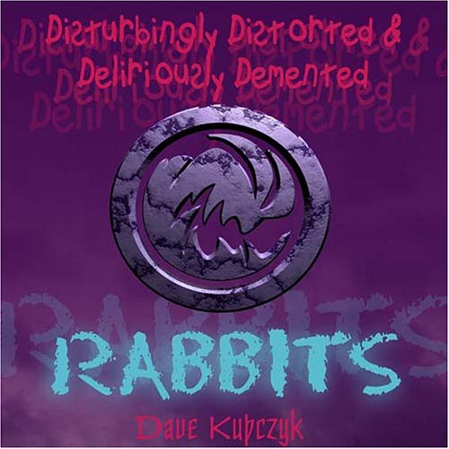 Disturbingly Distorted and Deliriously Demented Rabbits: Kupczyk, Dave