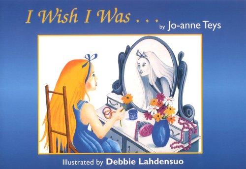 I Wish I Was: Teys, Jo-Anne: Lahdensuo, Debbie Illustrator