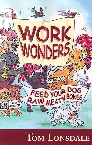 9780975717400: Work Wonders: Feed Your Dog Raw Meaty Bones