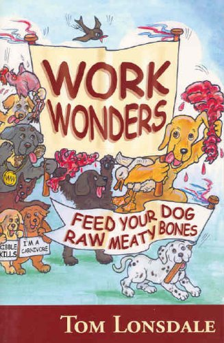 9780975717400: Work Wonders: Feed Your Dog Raw Meaty Bones
