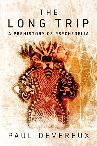 The Long Trip: A Prehistory of Psychedelia (0975720058) by Paul Devereux