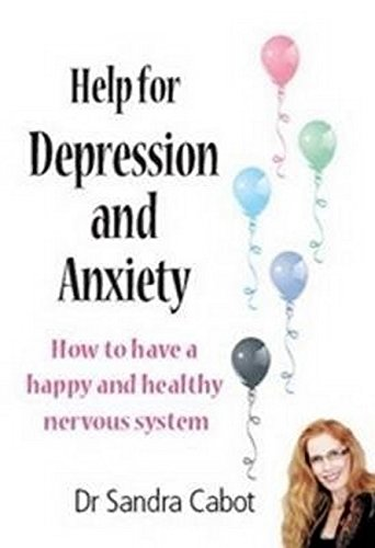 Help for Depression and Anxiety: How to Have a Happy and Healthy Nervous System.