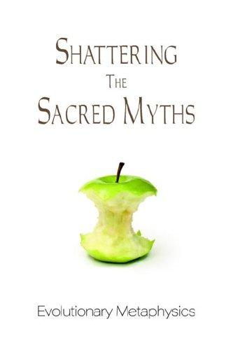 9780975769621: Shattering the Sacred Myths - The Metaphysics of Evolution