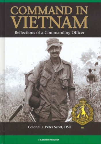 Command in Vietnam - Reflections of a Commanding Officer: Scott, F. Peter - Colonel DSO