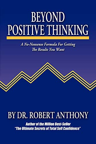9780975857090: Beyond Positive Thinking: A No-Nonsense Formula for Getting the Results You Want