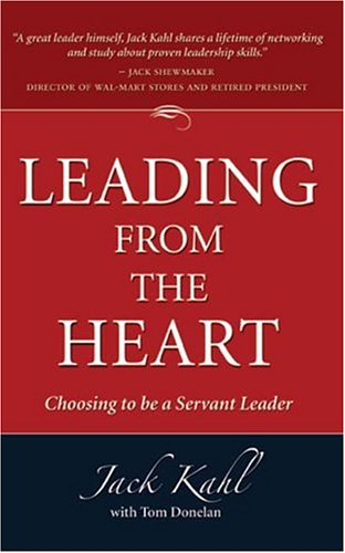 Leading From The Heart: Choosing To Be A Servant Leader: Kahl, Jack with Tom Donelan