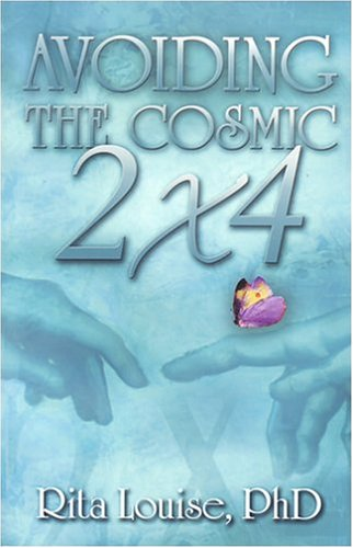 Avoiding The Cosmic 2x4 -- -- INSCRIBED by Author: Louise, Rita