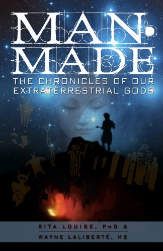 Man-Made: The Chronicles of Our Extraterrestrial Gods: Rita Louise
