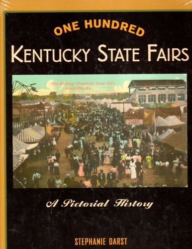 One Hundred Kentucky State Fairs A Pictorial: Darst, Stephanie