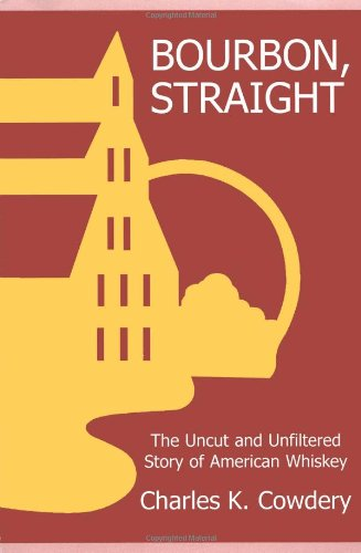 9780975870303: Bourbon, Straight: The Uncut And Unfiltered Story Of American Whiskey