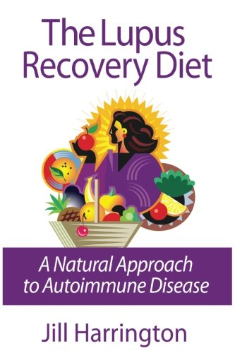 9780975870716: The Lupus Recovery Diet: A Natural Approach to Autoimmune Disease That Really Works or Success Stories of People Who've Recovered From Systemic Lupus, Discoid Lupus, Rheumatoi