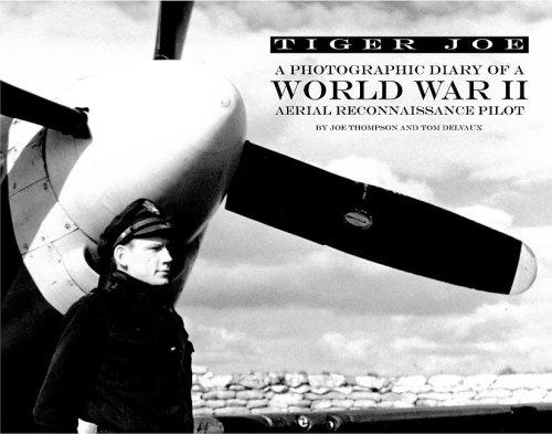 Tiger Joe: A Photographic Diary of a World War II Aerial Reconnaissance Pilot: Thompson, Joe; ...