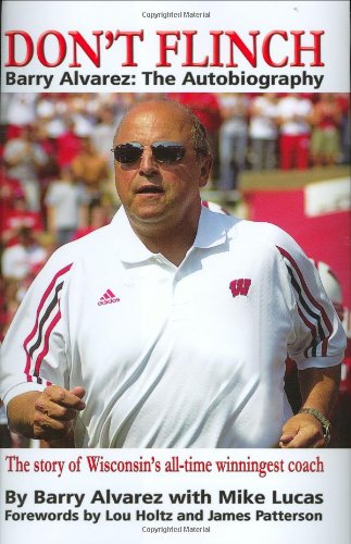Don't Flinch: Barry Alvarez: The Autobiography: Alvarez, Barry, with Mike Lucas