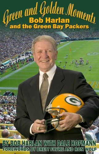 Green and Golden Moments: Bob Harlan and the Green Bay Packers (Signed Copy): Bob Harlan; Dale ...
