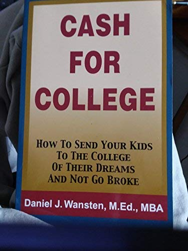 9780975877005: Cash For College How To Send Your Kids To The College Of Their Dreams And Nog Go Broke