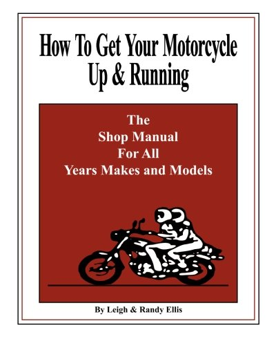 9780975877227: How To Get Your Motorcycle Up & Running: The Shop Manual For All Years Makes & Models