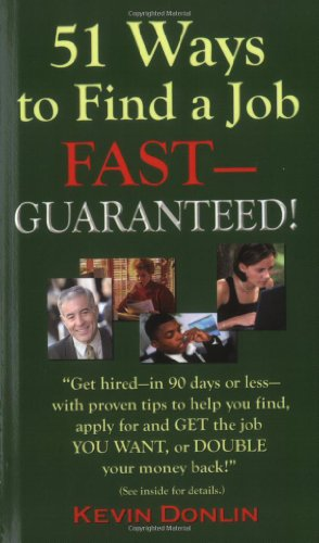 51 Ways to Find a Job Fast -- Guaranteed!: Kevin Michael Donlin