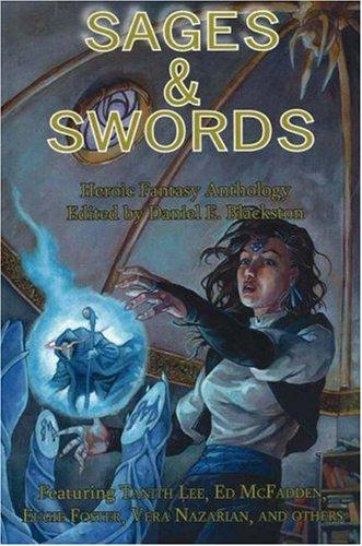Sages & Swords: Heroic Fantasy Anthology: Lee, Tanith, McFadden, Ed, Foster, Eugie, Nazarian, ...