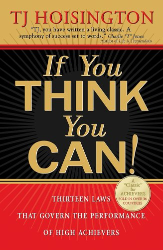 If You Think You Can!: Thirteen Laws that Govern the Performance of High Achievers (9780975888414) by TJ Hoisington