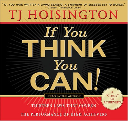 If You Think You Can! Thirteen Laws that Govern the Performance of High Achievers: TJ Hoisington