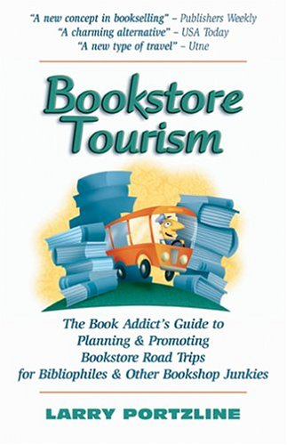 9780975893401: Bookstore Tourism: The Book Addict's Guide To Planning & Promoting Bookstore Road Trips For Bibliophiles & Other Bookshop Junkies