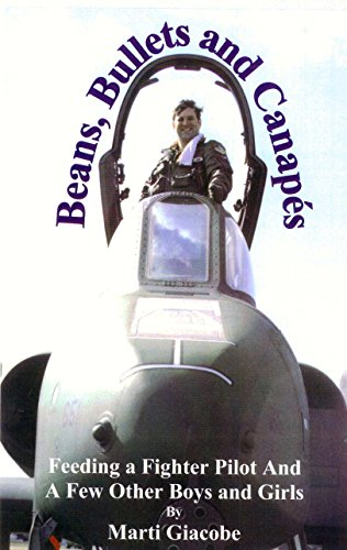 Beans, Bullets & Canapes: Feeding a Fighter Pilot and a Few Other Boys and Girls: Giacobe, ...