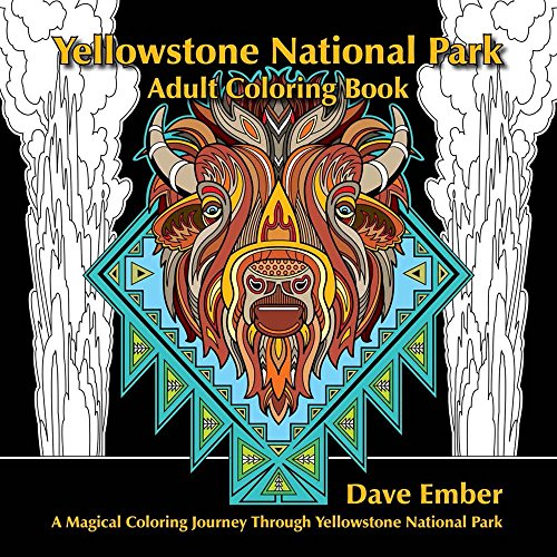 Yellowstone National Park Adult Coloring Book: A Magical Coloring Journey Through Yellowstone ...