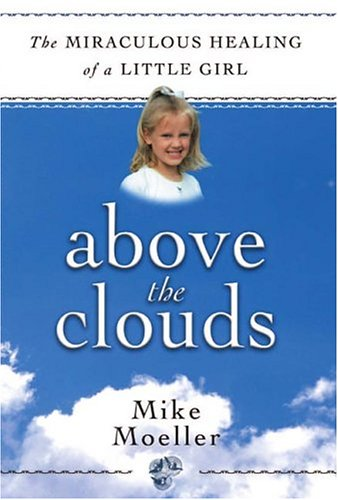 Above the Clouds: The Miraculous Healing of: Mike Moeller