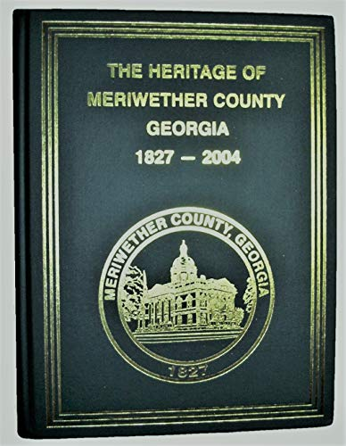 9780975896303: The Heritage of Meriwether County Georgia 1827-2004