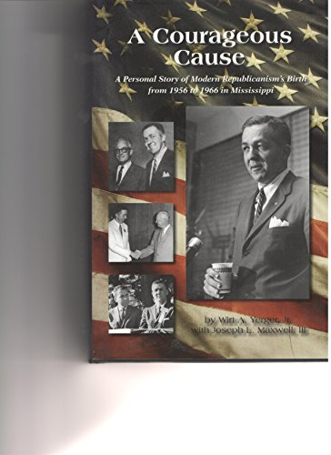 A Courageous Cause : A Personal Story of Modern Republicanism's Birth from 1956 to 1966 in ...